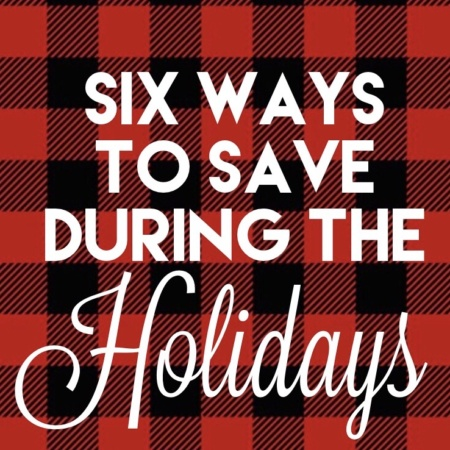 six ways to save during the holidays